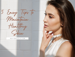 5 Easy Tips to Maintain Healthy Skin