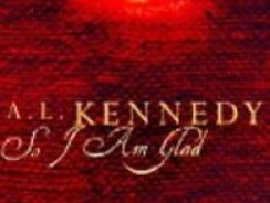 So I am Glad by A L Kennedy – Book Review